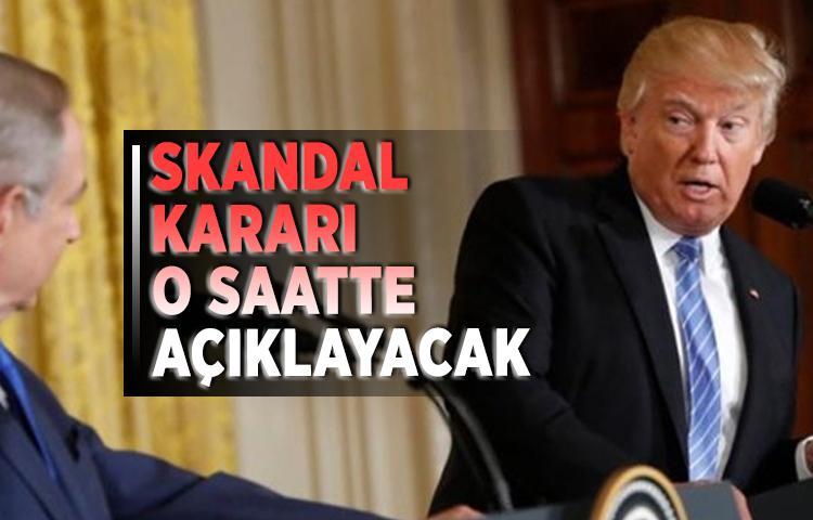 Trump, skandal kararı o saatte açıklayacak