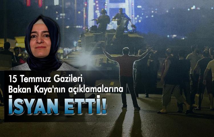 15 Temmuz Gazileri Bakan Kaya'nın açıklamalarına isyan etti!