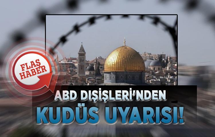 ABD Dışişleri'nden Kudüs uyarısı!