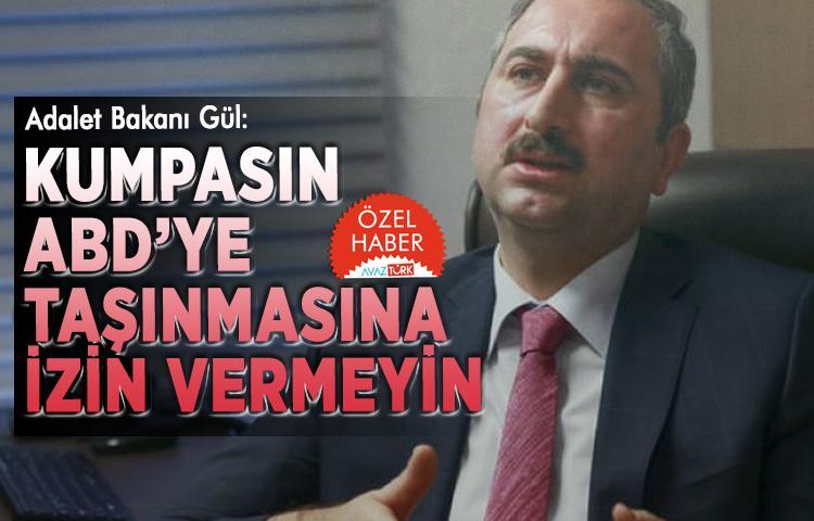 Adalet Bakanı Gül: Kumpasın ABD'ye taşınmasına izin vermeyin