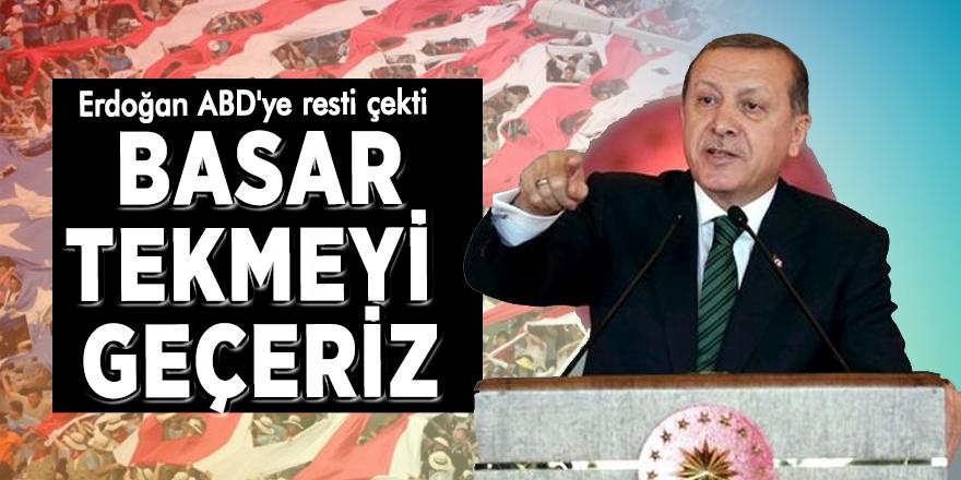 Erdoğan ABD'ye resti çekti: Basar tekmeyi geçeriz