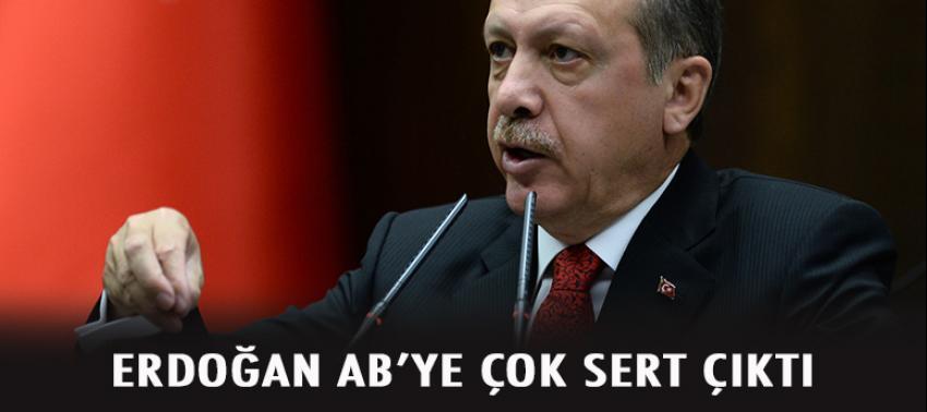 Erdoğan AB'ye çok sert çıktı