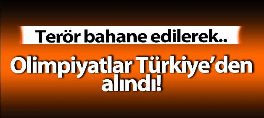 Şok karar! Olimpiyatlar terör bahanesiyle Türkiye'den alındı