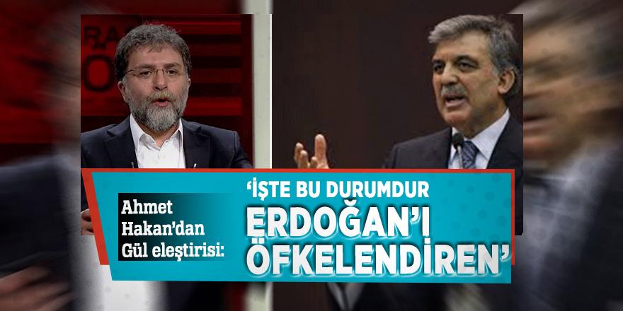 Ahmet Hakan'dan Gül eleştirisi: 'İşte bu durumdur Tayyip Erdoğan'ı öfkelendiren'