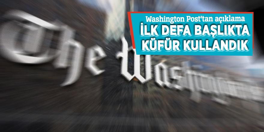 Washington Post'tan açıklama: 'İlk defa başlıkta küfür kullandık'
