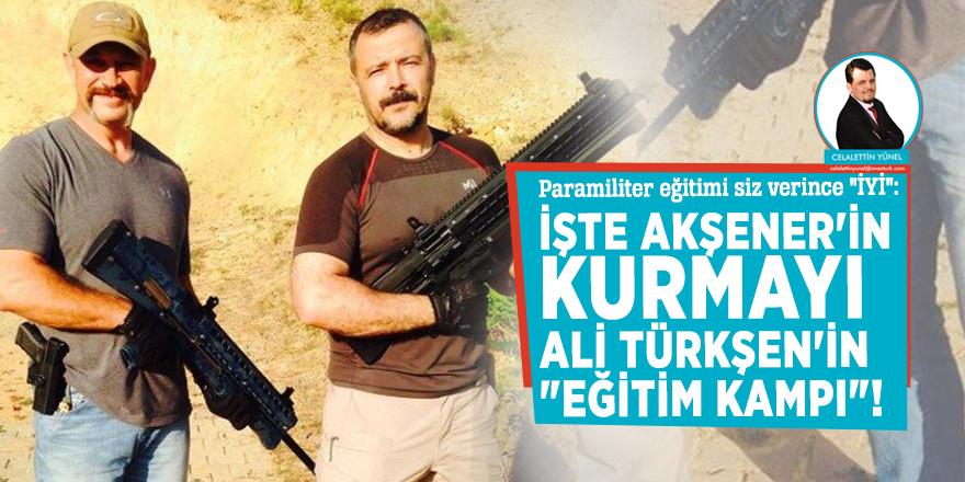 """Paramiliter eğitimi siz verince """"İYİ"""": İşte Akşener'in kurmayı Ali Türkşen'in """"eğitim kampı""""!"""