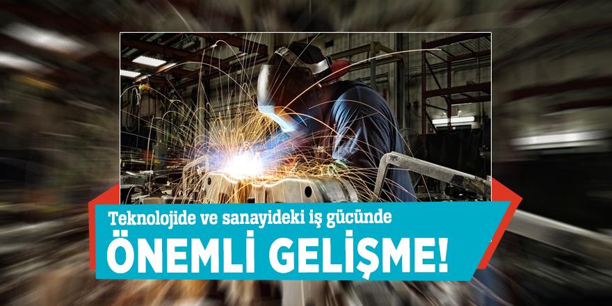 Teknolojide ve sanayideki iş gücünde önemli gelişme!