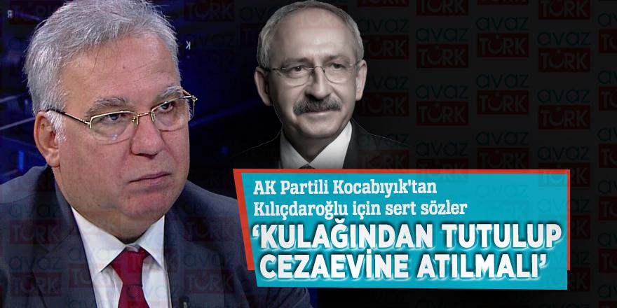 AK Partili Kocabıyık'tan Kılıçdaroğlu için sert sözler: 'Kulağından tutulup cezaevine atılmalı'