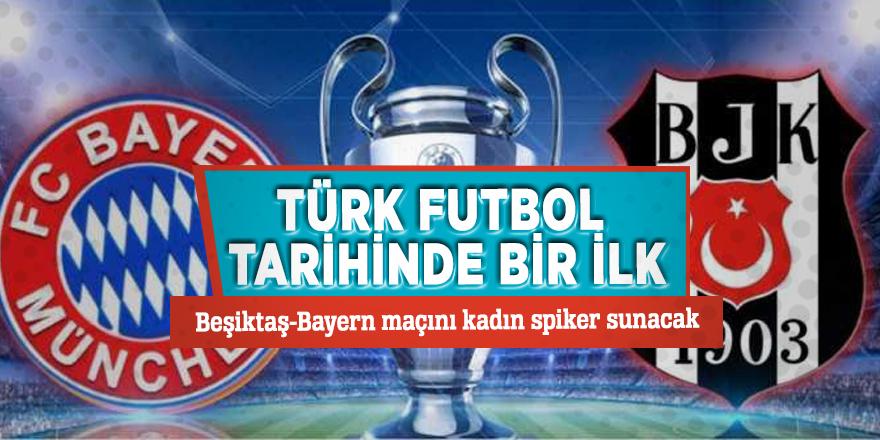 Türk futbol tarihinde bir ilk!Beşiktaş-Bayern maçını kadın spiker sunacak