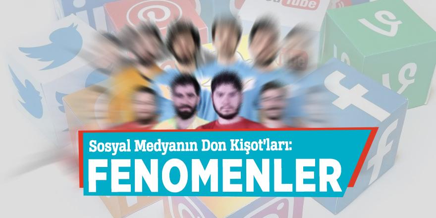 Sosyal Medyanın Don Kişot'ları: Fenomenler