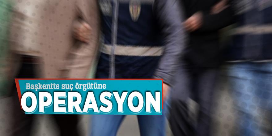 Başkent'te suç örgütüne operasyon