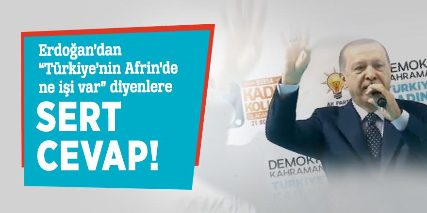 """Erdoğan'dan """"Türkiye'nin Afrin'de ne işi var"""" diyenlere sert cevap!"""