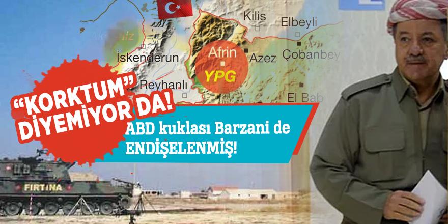 ABD kuklası Barzani de endişelenmiş!
