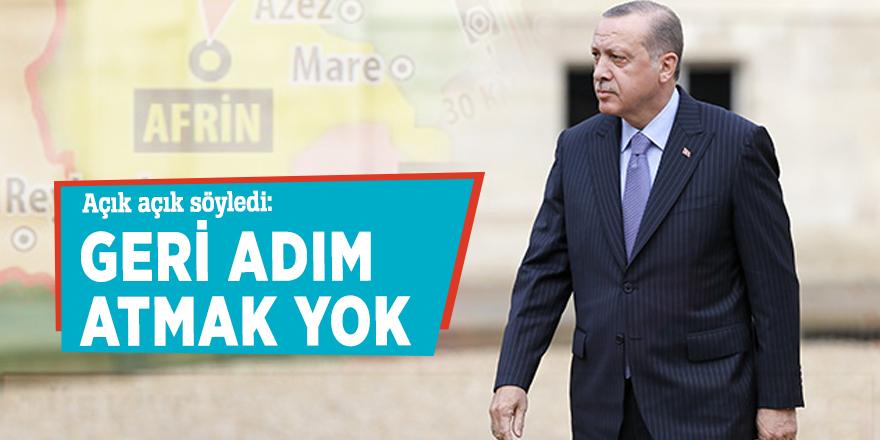 Erdoğan: Geri adım atmak yok!