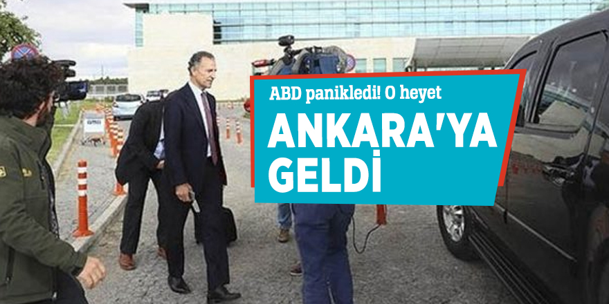 ABD panikledi! O heyet Ankara'ya geldi