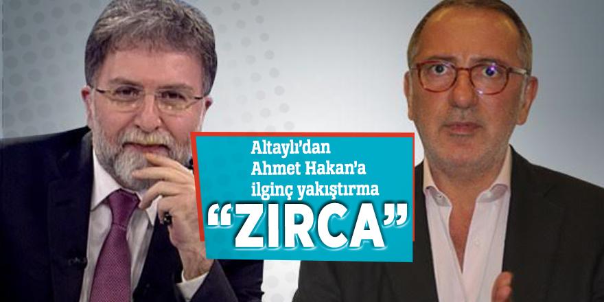 """Altaylı'dan Ahmet Hakan'a ilginç yakıştırma """"Zırca"""""""