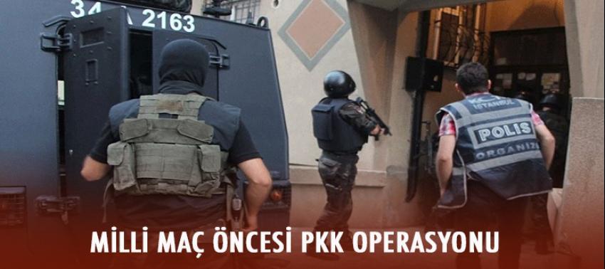 Milli maç öncesi PKK operasyonu