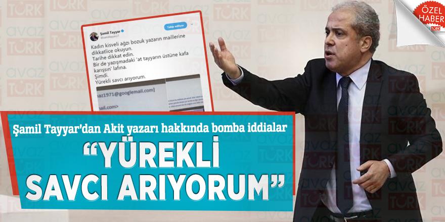 """Şamil Tayyar'dan Akit yazarı hakkında bomba iddialar:""""Yürekli savcı arıyorum"""""""