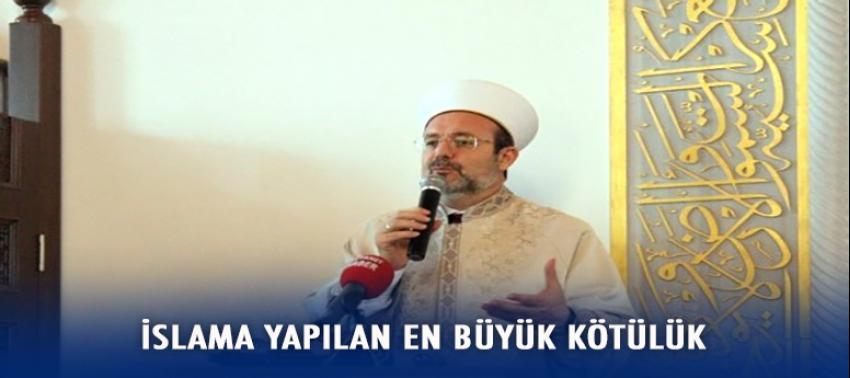 İslama yapılan en büyük kötülük