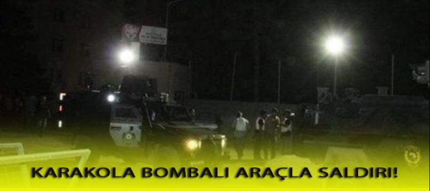Karakola bombalı araçla saldırı: Şehit ve yaralılar var