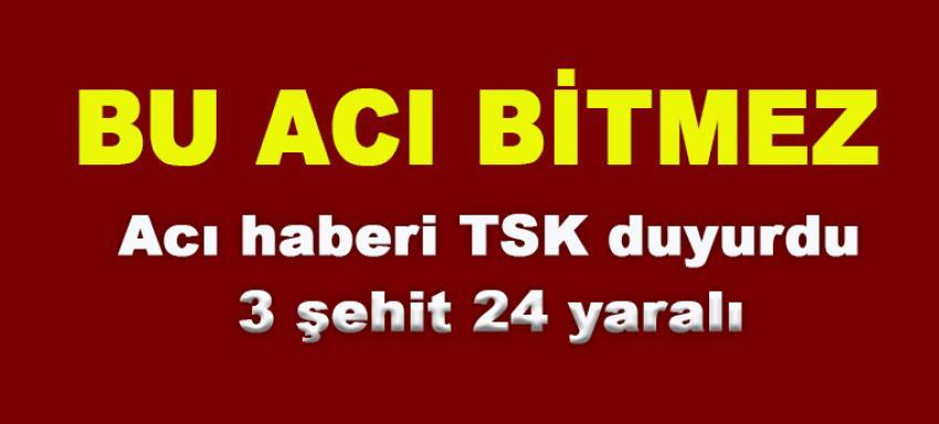 Kahreden haberi TSK duyurdu! 3 Şehit, 24 yaralı!