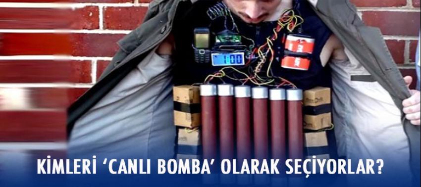 Kimleri 'Canlı bomba' olarak seçiyorlar?