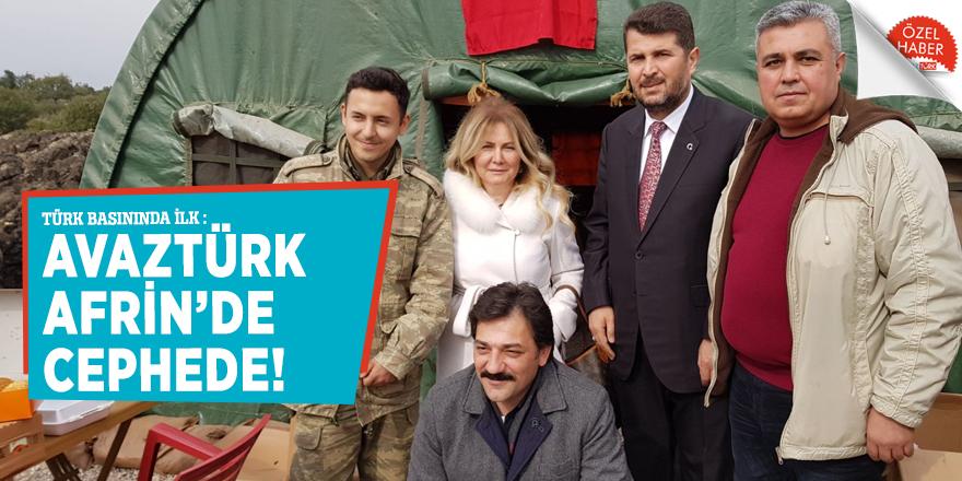 Türk basınında ilk: AVAZTÜRK Afrin'de cephede!