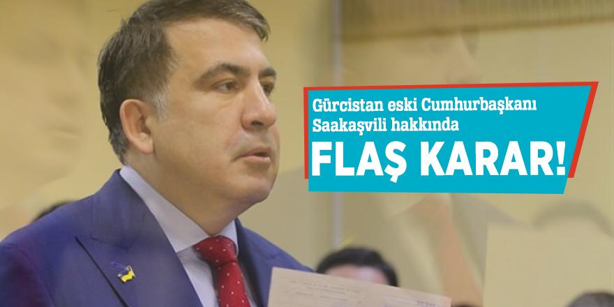 Gürcistan eski Cumhurbaşkanı Saakaşvili hakkında flaş karar!
