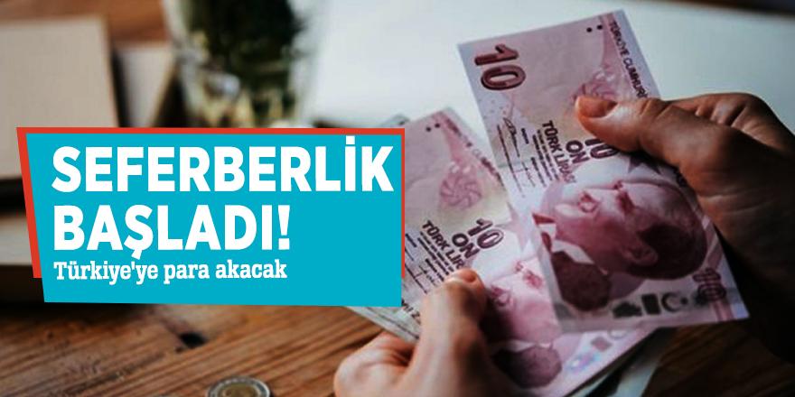 Seferberlik başladı! Türkiye'ye para akacak