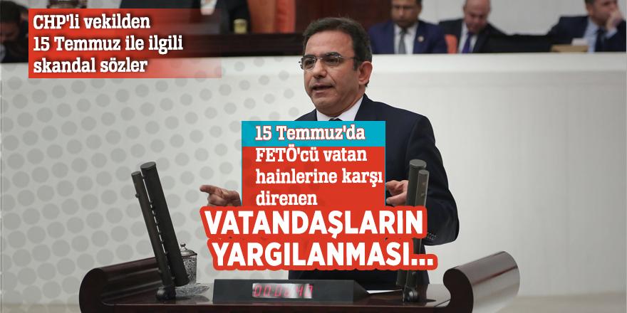 CHP'li vekilden 15 Temmuz ile ilgili skandal sözler