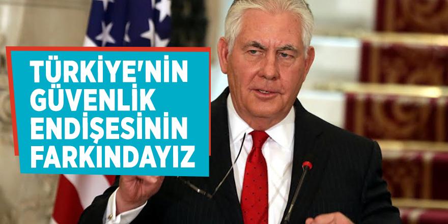 ABD Dışişleri Bakanı Tillerson: 'Türkiye'nin güvenlik endişesinin farkındayız'