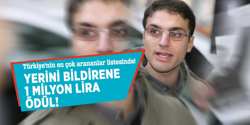 Türkiye'nin en çok arananlar listesinde! Yerini bildirene 1 milyon lira ödül