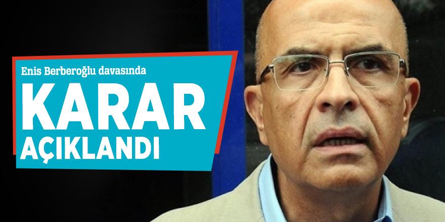 Enis Berberoğlu davasında karar açıklandı