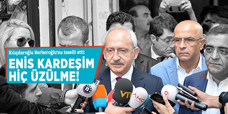 Kılıçdaroğlu Berberoğlu'nu teselli etti: Enis kardeşim hiç üzülme!