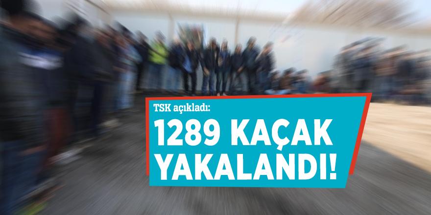 TSK'dan açıkladı: 1289 kaçak yakalandı!
