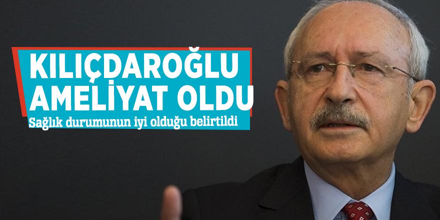 Kılıçdaroğlu ameliyat oldu!