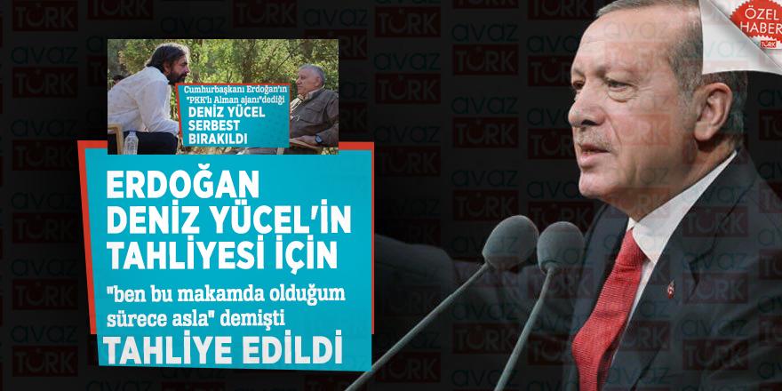 """Erdoğan, Deniz Yücel'in iadesi için """"ben bu makamda olduğum sürece asla"""" demişti tahliye edildi"""