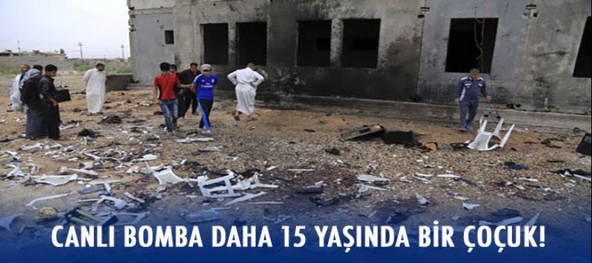 Canlı bomba daha 15 yaşında bir çocuk!