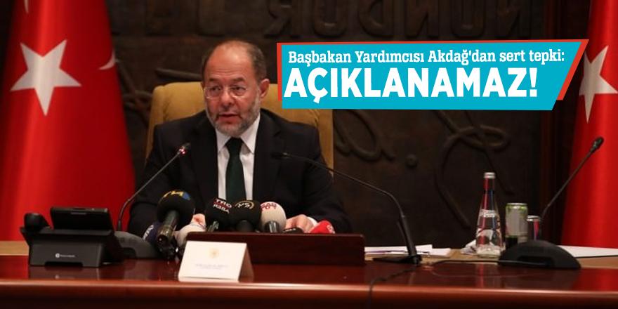 Başbakan Yardımcısı Akdağ'dan sert tepki: Açıklanamaz!