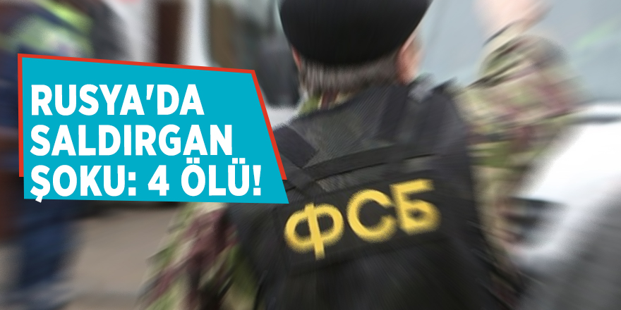 Rusya'da saldırgan şoku: 4 ölü!