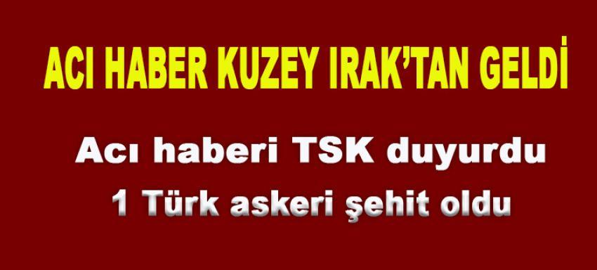 Kuzey Irak'ta 1 Türk askeri şehit oldu!