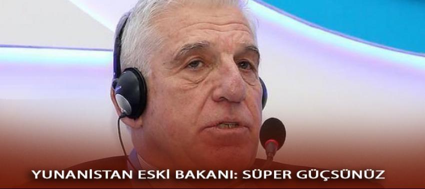 Yunanistan Eski Bakanı: Türkiye dünyadan korkmayan süper güç!