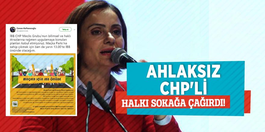 Ahlaksız CHP'li halkı sokağa çağırdı!