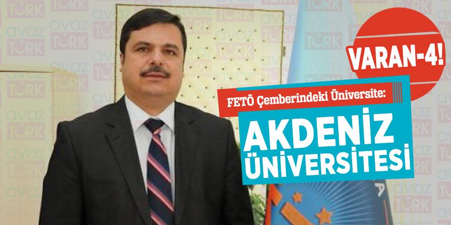 Varan-4!  FETÖ Çemberindeki Üniversite: Akdeniz Üniversitesi