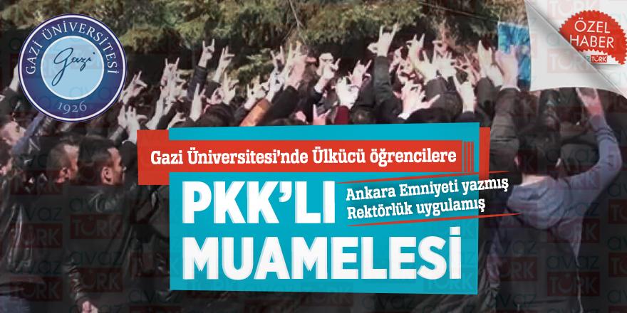 Gazi Üniversitesi'nde Ülkücü öğrencilere PKK'lı muamelesi