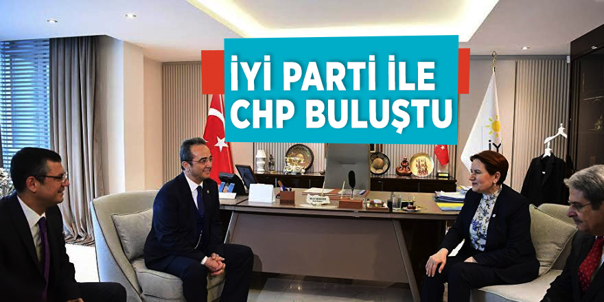 İYİ Parti ile CHP buluştu