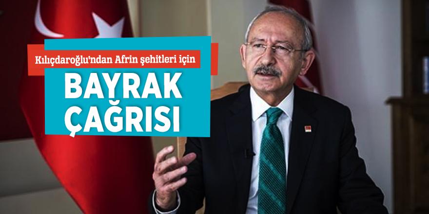 Kılıçdaroğlu'ndan Afrin şehitleri için bayrak çağrısı