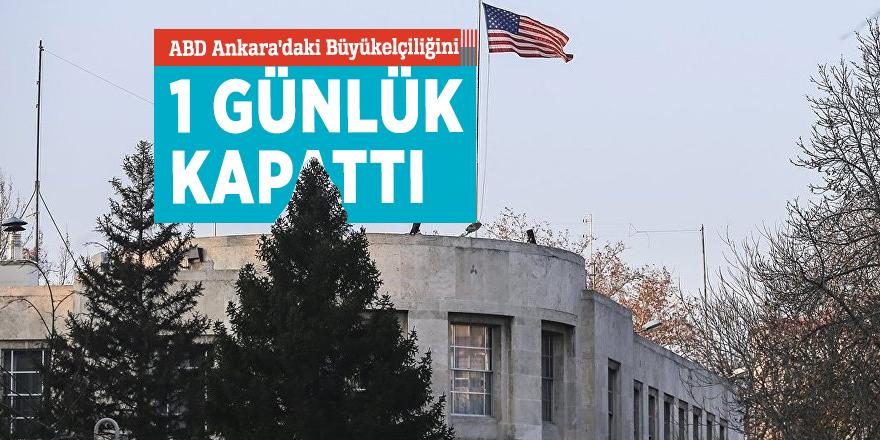 ABD Ankara'daki Büyükelçiliğini 1 günlük kapattı