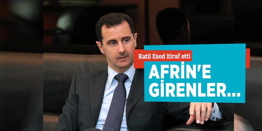 Katil Esed itiraf etti: Afrin'e girenler...