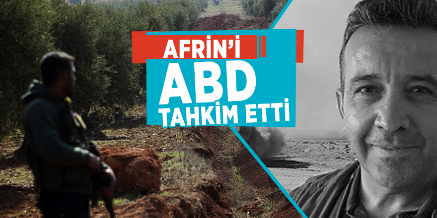 Afrin'i ABD tahkim etti